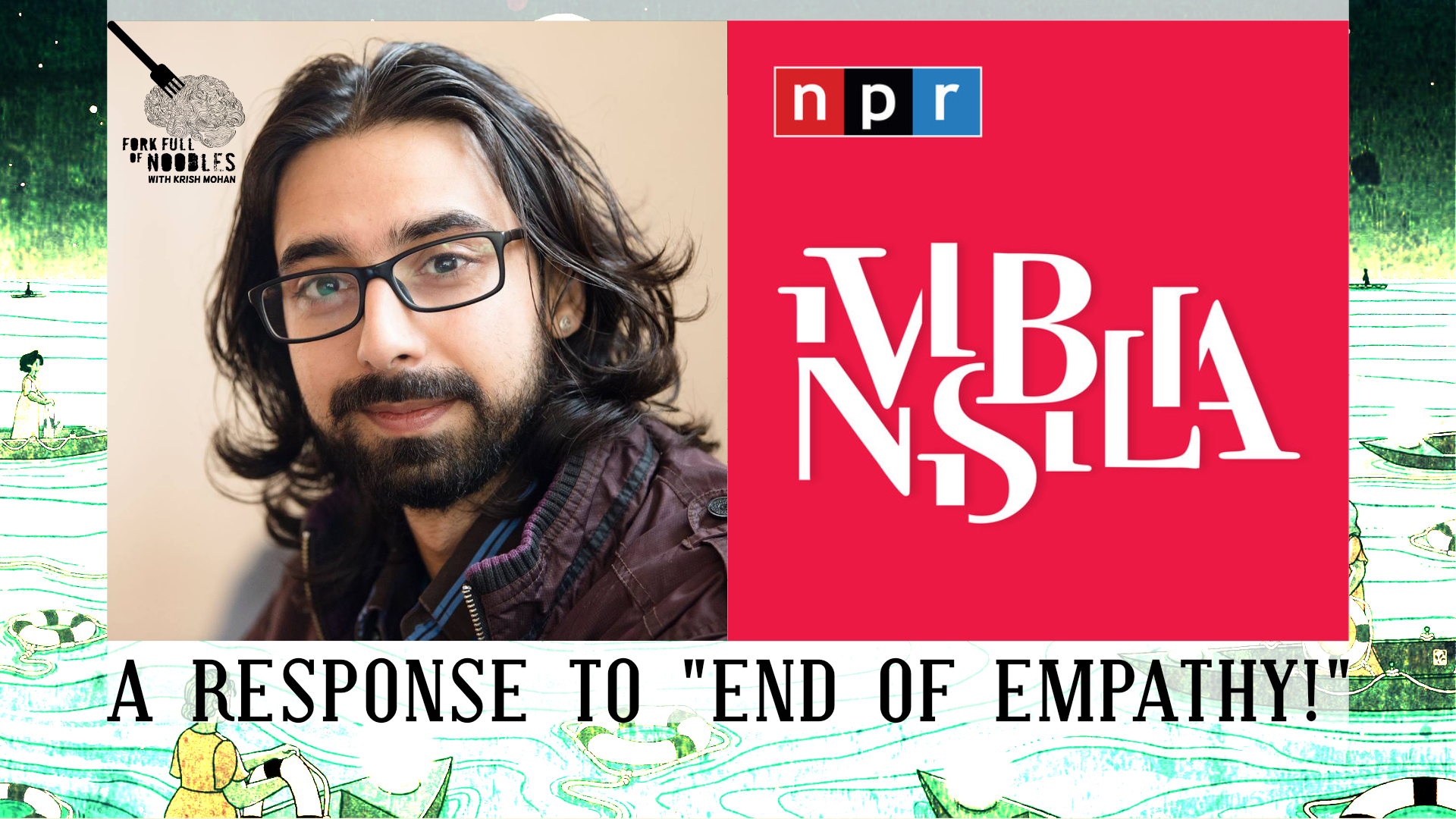 "Fork Full of Noodles with Krish Mohan-192-A Response To Invisibilia's ""End of Empathy"""