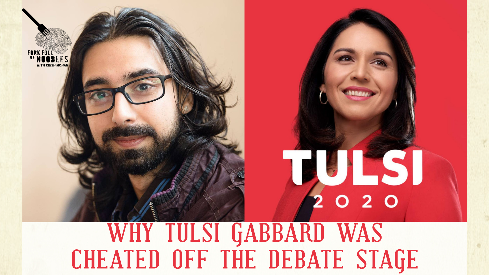 Fork Full of Noodles with Krish Mohan-199-Why Tulsi Gabbard Was Cheated Off The Debate Stage!