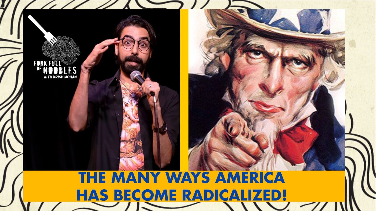 Fork Full of Noodles with Krish Mohan-202-The Many Ways America Is Radicalized!