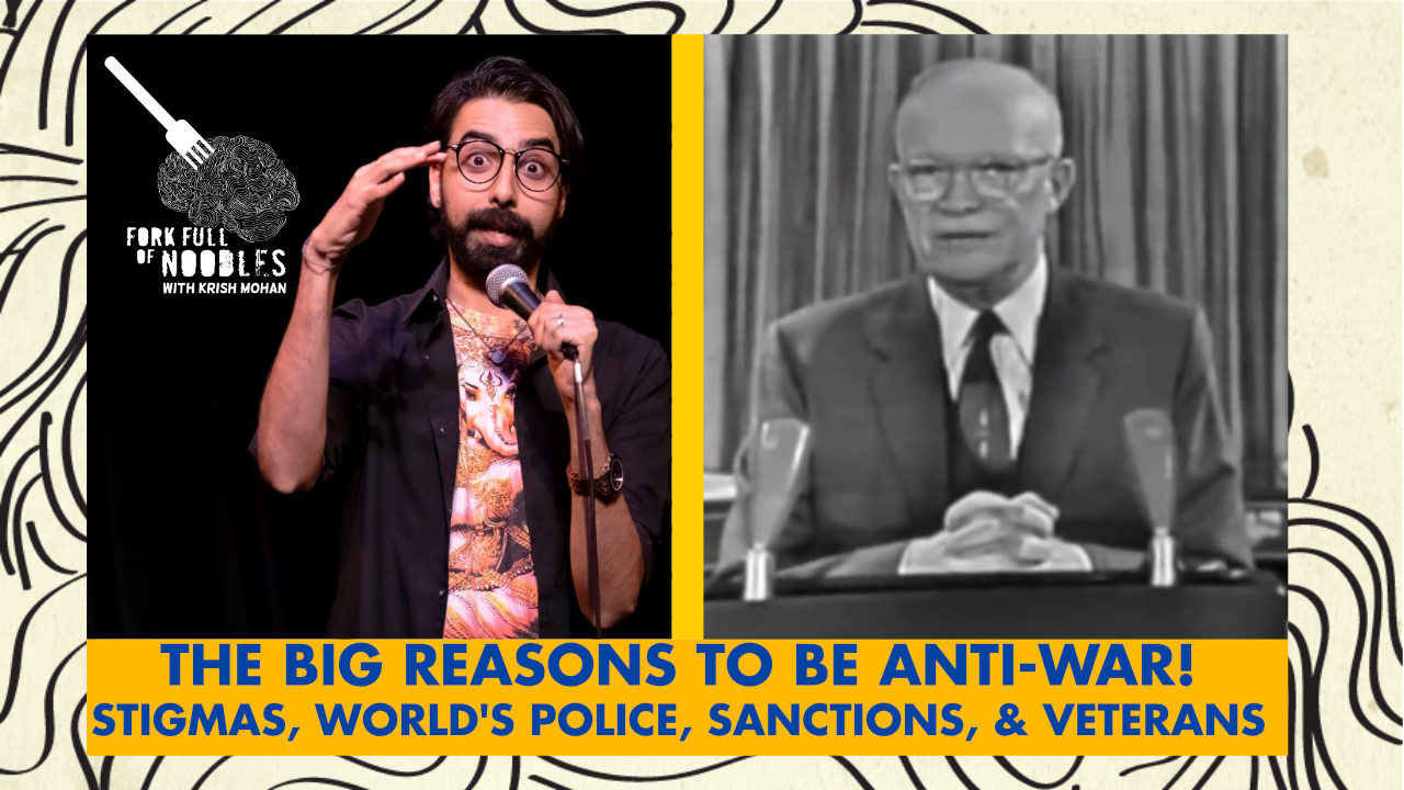 Fork Full of Noodles with Krish Mohan-203-4-The Big Reasons To Be Anti-War!